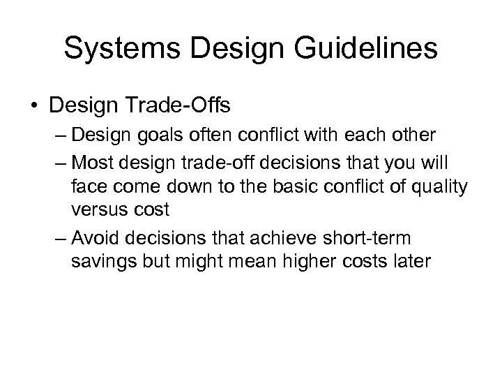 Systems Design Guidelines • Design Trade-Offs – Design goals often conflict with each other
