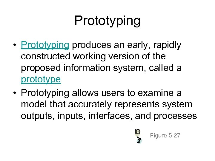 Prototyping • Prototyping produces an early, rapidly constructed working version of the proposed information