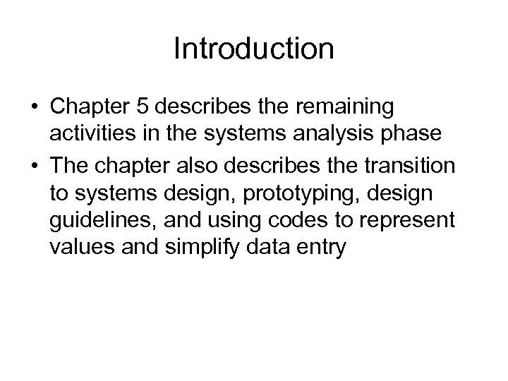 Introduction • Chapter 5 describes the remaining activities in the systems analysis phase •