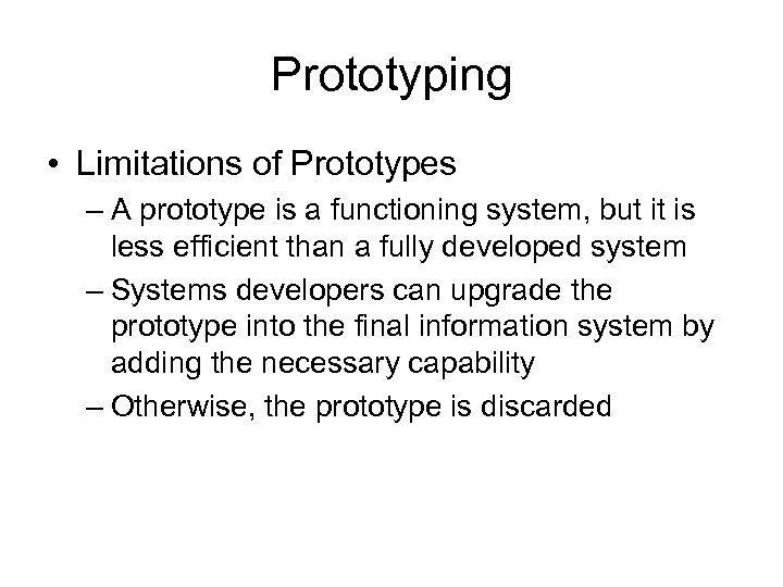 Prototyping • Limitations of Prototypes – A prototype is a functioning system, but it