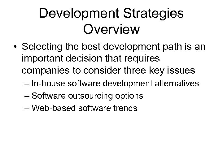 Development Strategies Overview • Selecting the best development path is an important decision that
