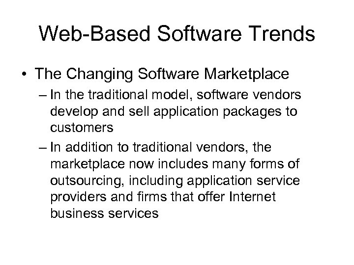 Web-Based Software Trends • The Changing Software Marketplace – In the traditional model, software