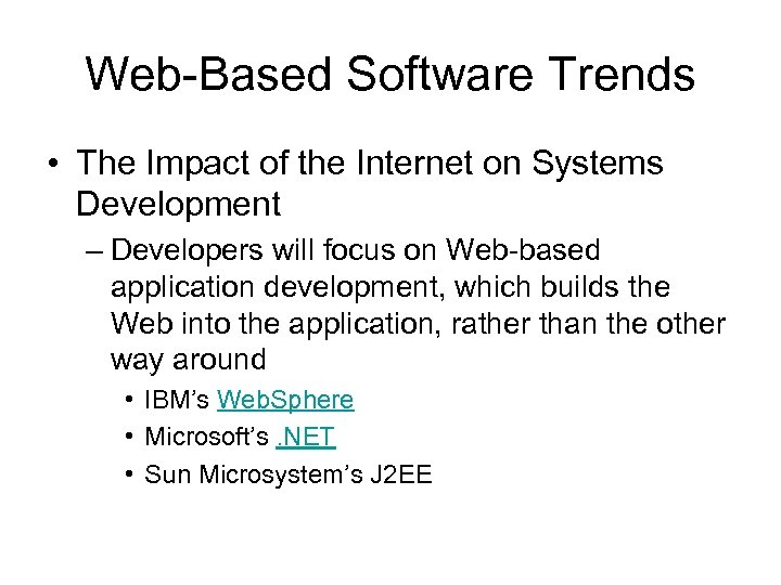 Web-Based Software Trends • The Impact of the Internet on Systems Development – Developers