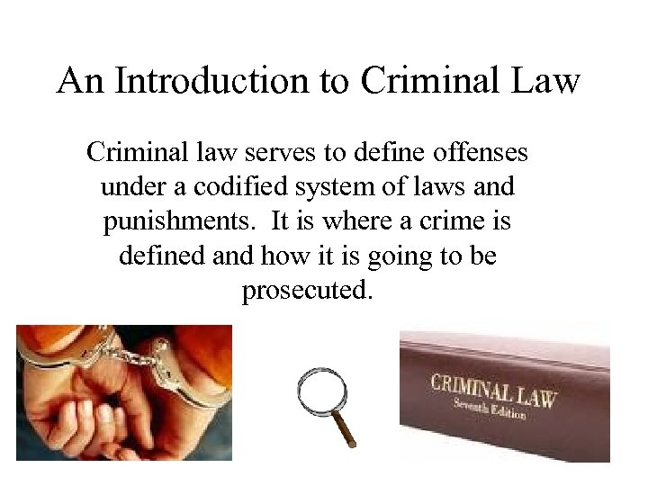 An Introduction to Criminal Law Criminal law serves to define offenses under a codified
