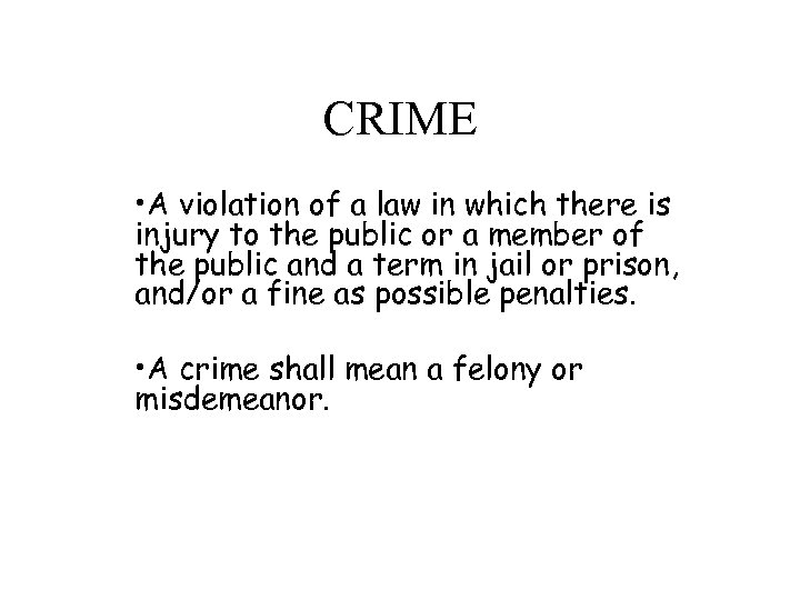 CRIME • A violation of a law in which there is injury to the