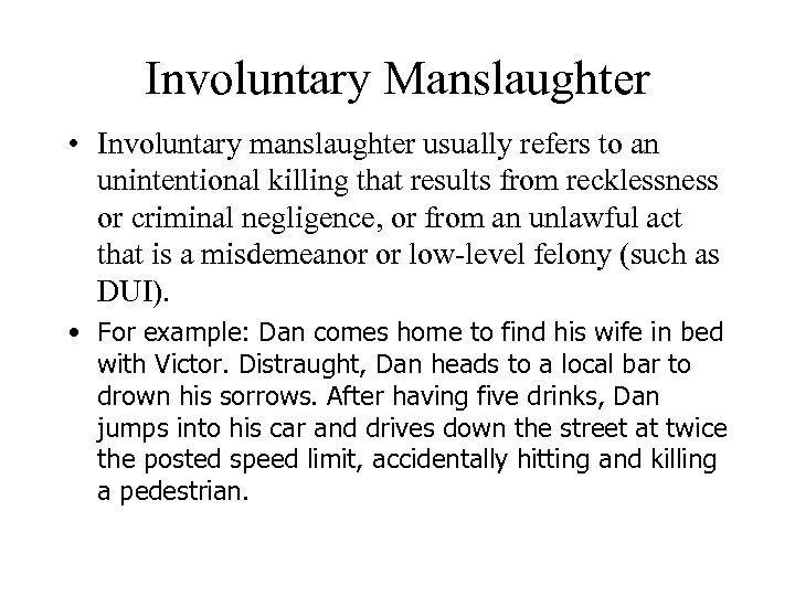 Involuntary Manslaughter • Involuntary manslaughter usually refers to an unintentional killing that results from