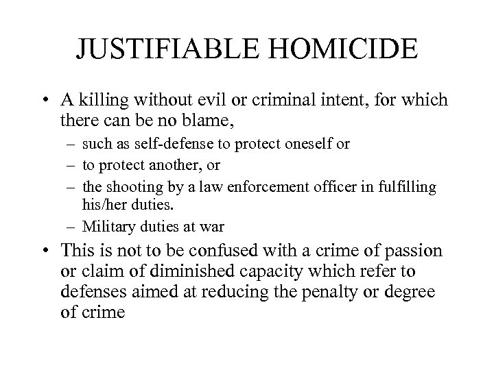 JUSTIFIABLE HOMICIDE • A killing without evil or criminal intent, for which there can
