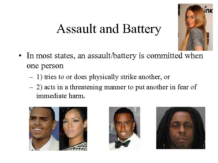 Assault and Battery • In most states, an assault/battery is committed when one person