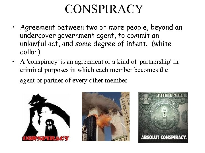 CONSPIRACY • Agreement between two or more people, beyond an undercover government agent, to