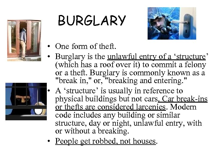 BURGLARY • One form of theft. • Burglary is the unlawful entry of a
