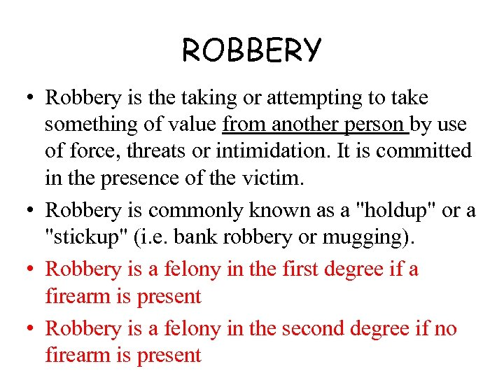 ROBBERY • Robbery is the taking or attempting to take something of value from