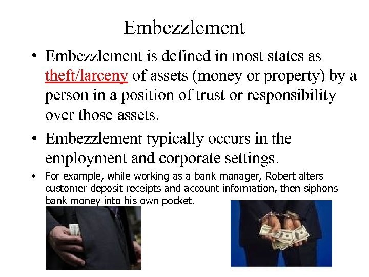 Embezzlement • Embezzlement is defined in most states as theft/larceny of assets (money or