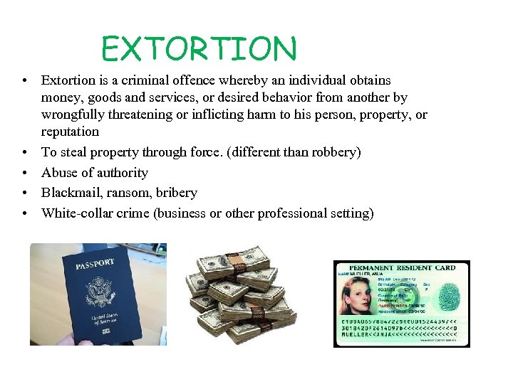 EXTORTION • Extortion is a criminal offence whereby an individual obtains money, goods and
