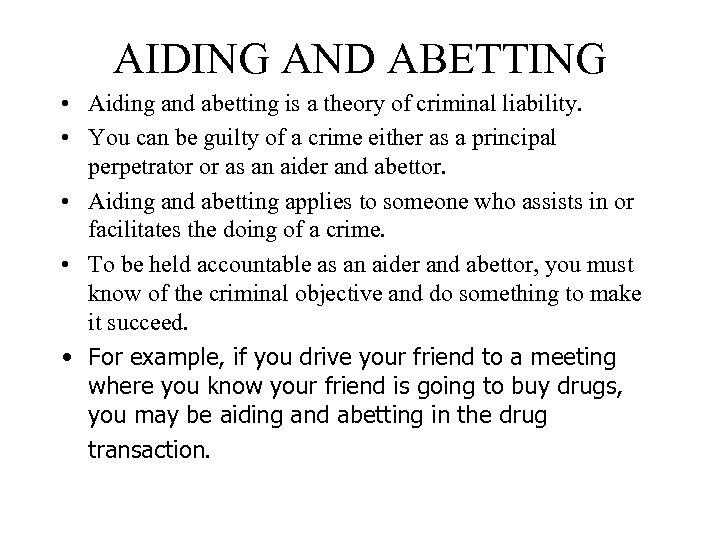 AIDING AND ABETTING • Aiding and abetting is a theory of criminal liability. •