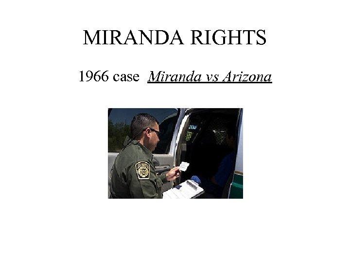 MIRANDA RIGHTS 1966 case Miranda vs Arizona