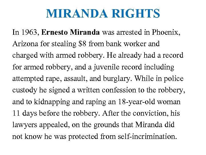 MIRANDA RIGHTS In 1963, Ernesto Miranda was arrested in Phoenix, Arizona for stealing $8
