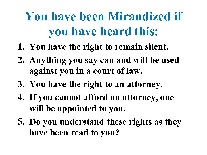You have been Mirandized if you have heard this: 1. You have the right