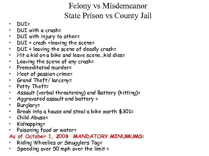 Felony vs Misdemeanor State Prison vs County Jail • DUI= • DUI with a