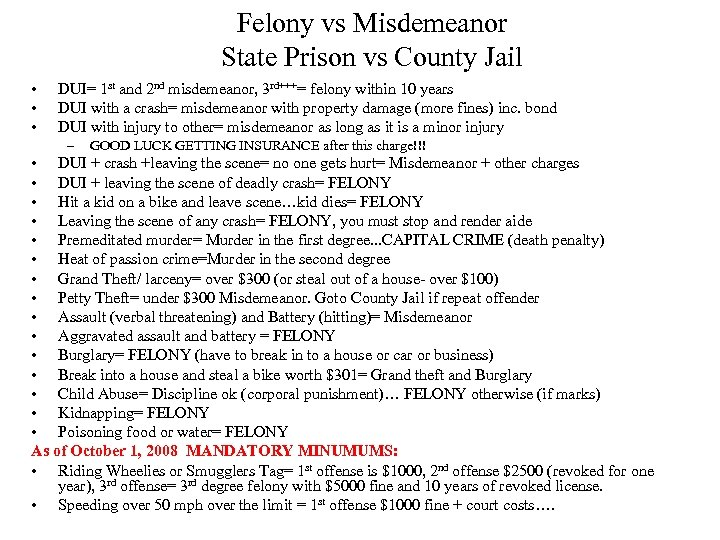 Felony vs Misdemeanor State Prison vs County Jail • • • DUI= 1 st