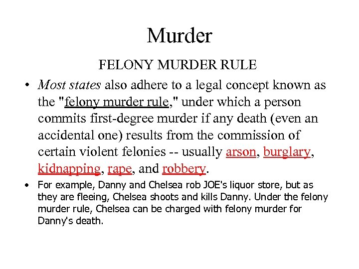 Murder FELONY MURDER RULE • Most states also adhere to a legal concept known