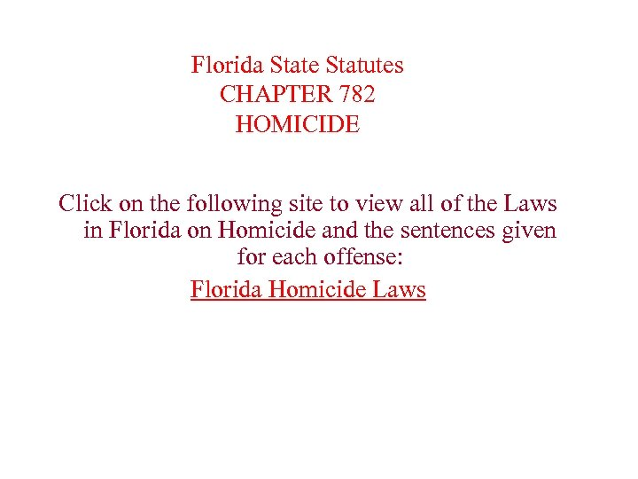 Florida State Statutes CHAPTER 782 HOMICIDE Click on the following site to view all