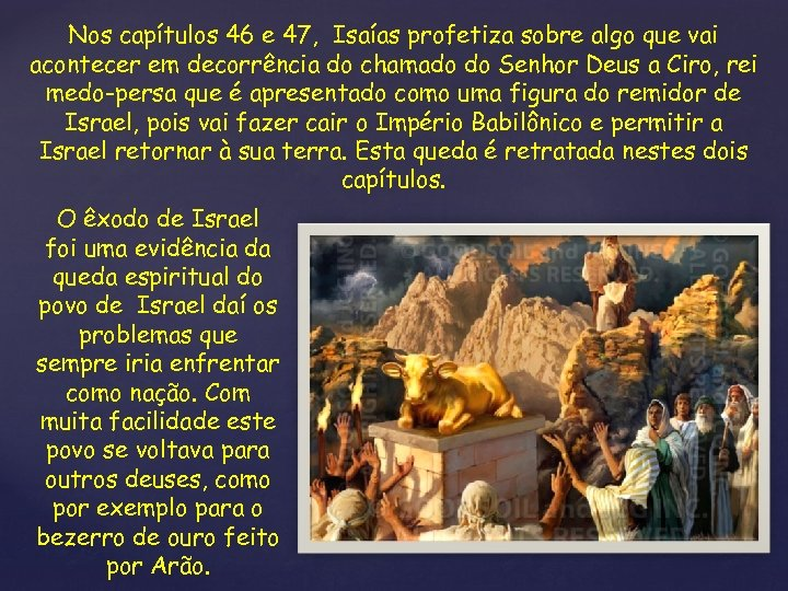 Nos capítulos 46 e 47, Isaías profetiza sobre algo que vai acontecer em decorrência