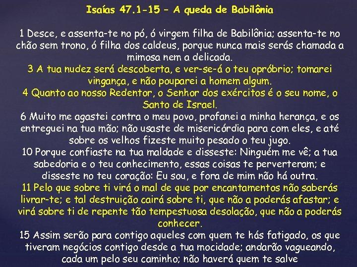 Isaías 47. 1 -15 – A queda de Babilônia 1 Desce, e assenta-te no