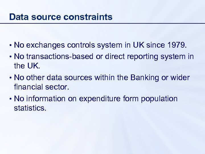 Data source constraints • No exchanges controls system in UK since 1979. • No