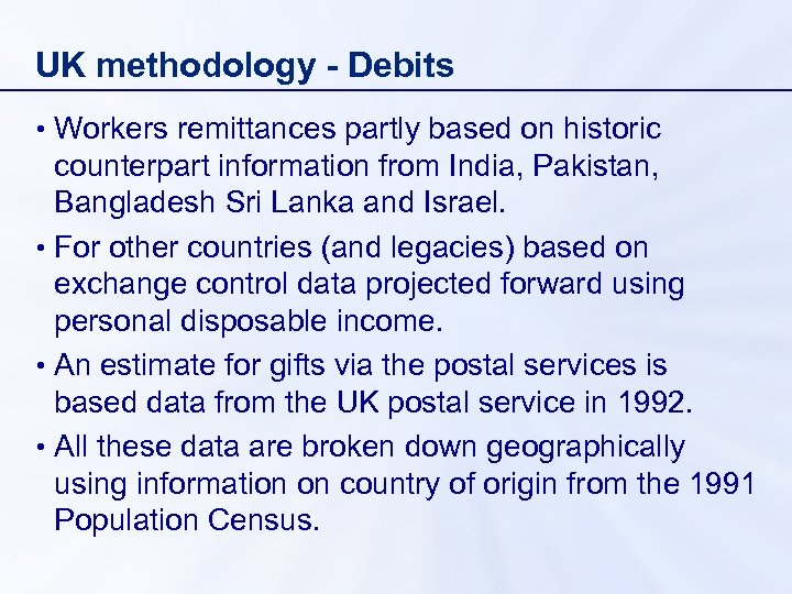 UK methodology - Debits • Workers remittances partly based on historic counterpart information from