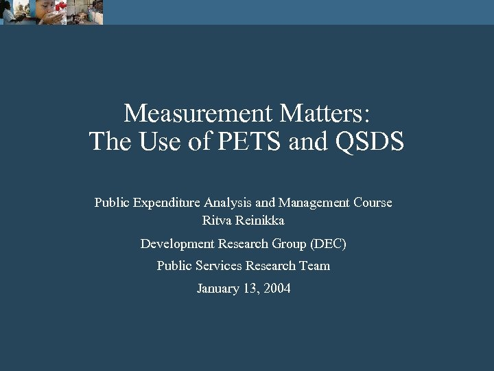 Measurement Matters: The Use of PETS and QSDS Public Expenditure Analysis and Management Course
