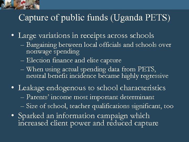 Capture of public funds (Uganda PETS) • Large variations in receipts across schools –