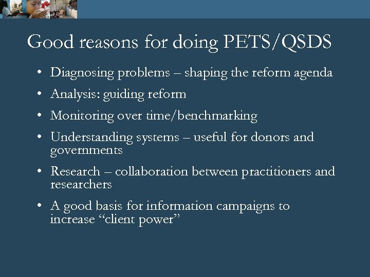 Good reasons for doing PETS/QSDS • • Diagnosing problems – shaping the reform agenda