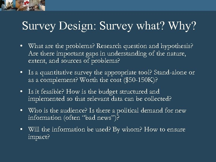 Survey Design: Survey what? Why? • What are the problems? Research question and hypothesis?