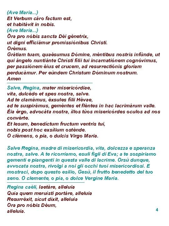 (Ave Maria. . . ) Et Verbum càro factum est, et habitàvit in nobis.