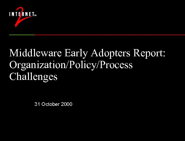 Middleware Early Adopters Report: Organization/Policy/Process Challenges 31 October 2000