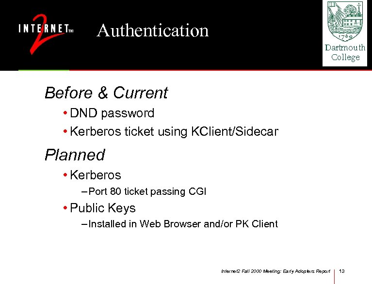 Authentication Before & Current • DND password • Kerberos ticket using KClient/Sidecar Planned •