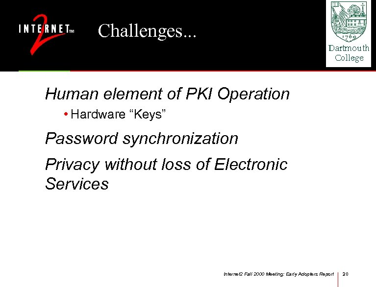 "Challenges. . . Human element of PKI Operation • Hardware ""Keys"" Password synchronization Privacy"