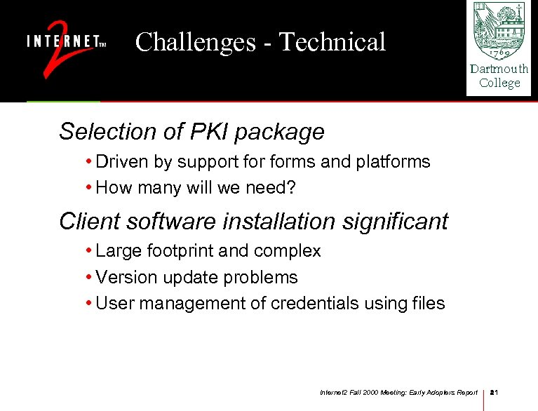 Challenges - Technical Selection of PKI package • Driven by support forms and platforms