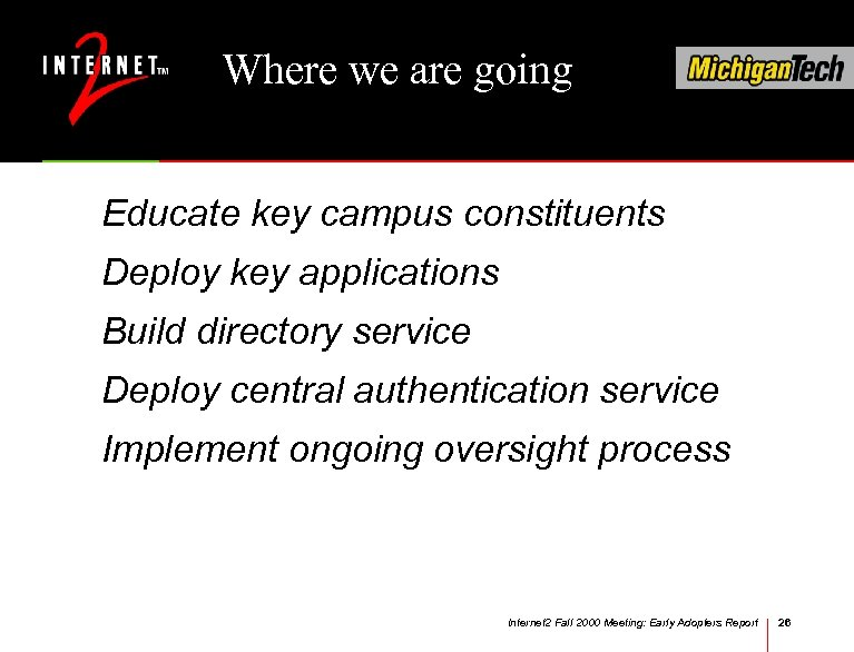 Where we are going Educate key campus constituents Deploy key applications Build directory service