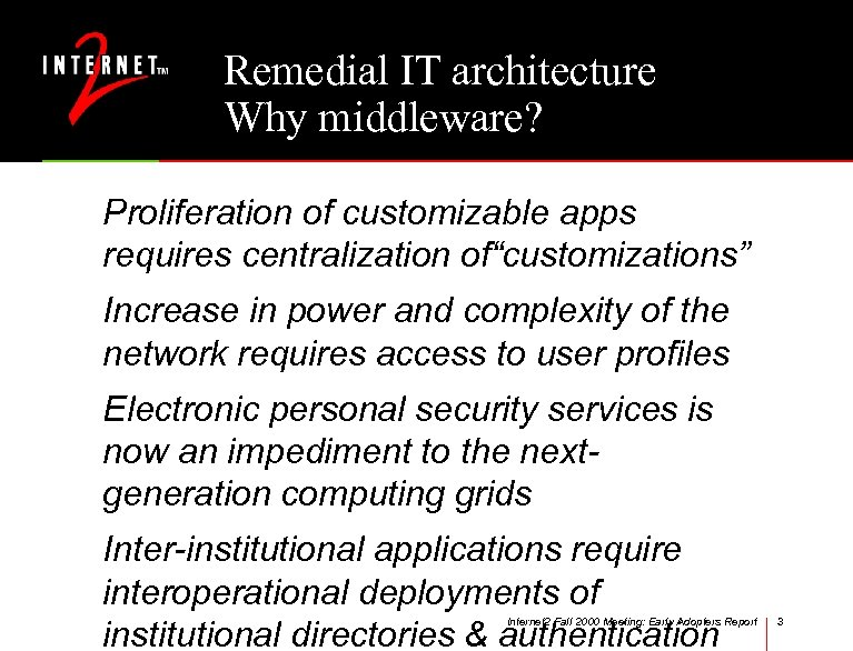 "Remedial IT architecture Why middleware? Proliferation of customizable apps requires centralization of""customizations"" Increase in"