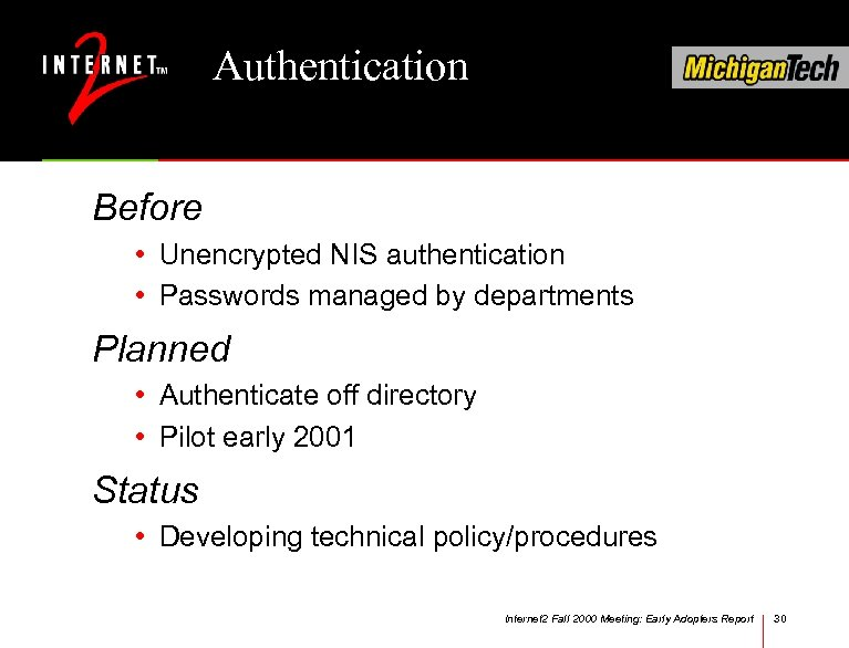 Authentication Before • Unencrypted NIS authentication • Passwords managed by departments Planned • Authenticate