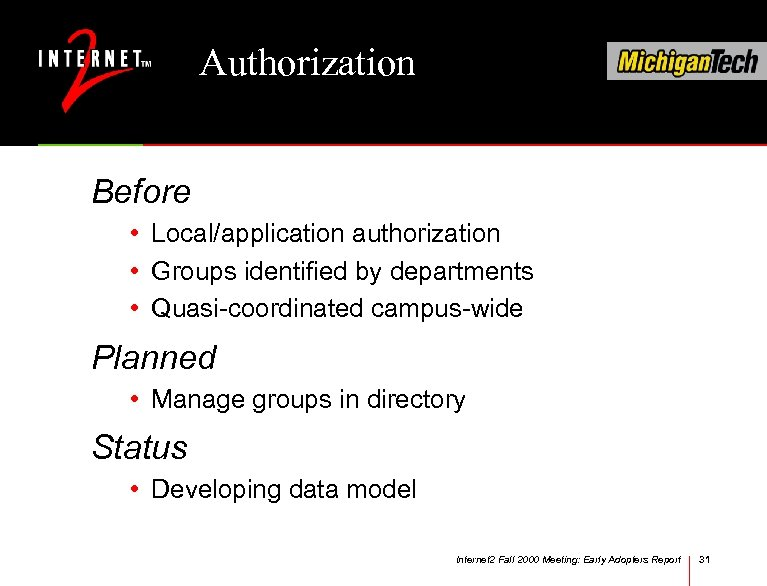 Authorization Before • Local/application authorization • Groups identified by departments • Quasi-coordinated campus-wide Planned