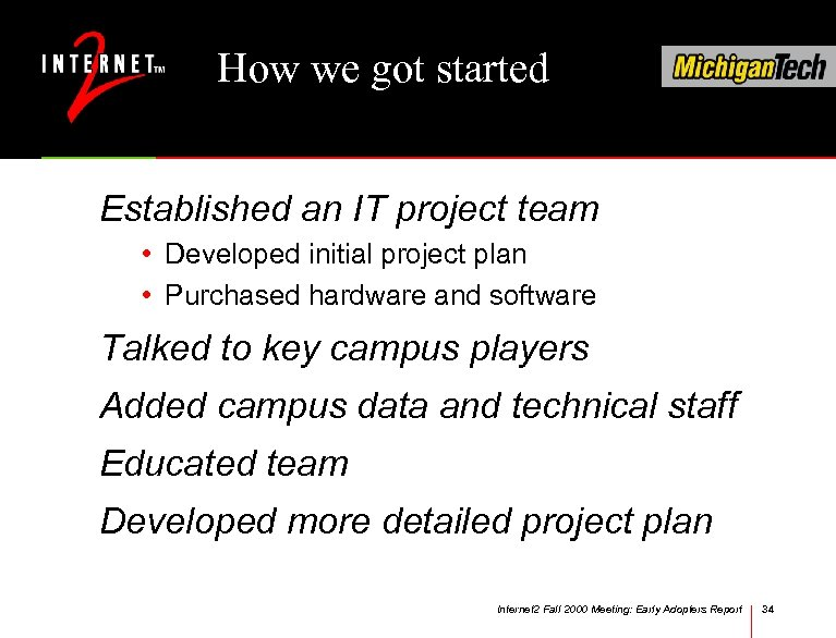How we got started Established an IT project team • Developed initial project plan