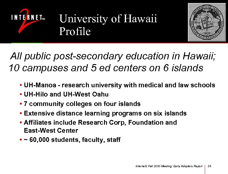 University of Hawaii Profile All public post-secondary education in Hawaii; 10 campuses and 5
