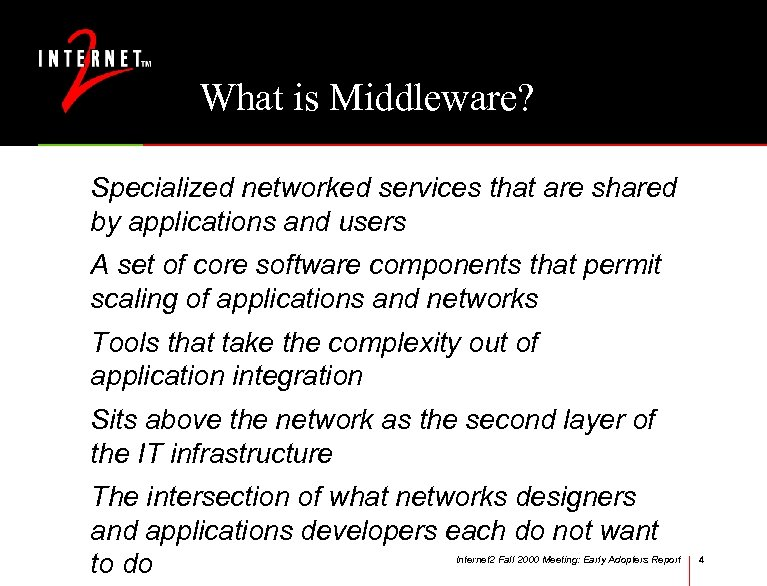 What is Middleware? Specialized networked services that are shared by applications and users A