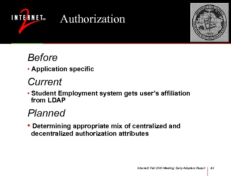 Authorization Before • Application specific Current • Student Employment system gets user's affiliation from