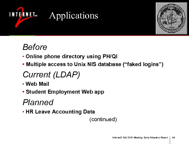 Applications Before • Online phone directory using PH/QI • Multiple access to Unix NIS