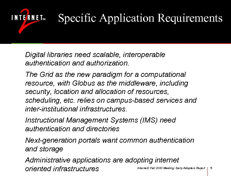 Specific Application Requirements Digital libraries need scalable, interoperable authentication and authorization. The Grid as
