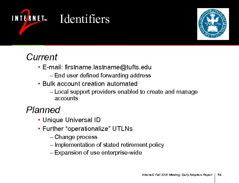 Identifiers Current • E-mail: firstname. lastname@tufts. edu – End user defined forwarding address •