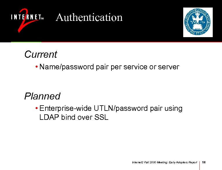 Authentication Current • Name/password pair per service or server Planned • Enterprise-wide UTLN/password pair